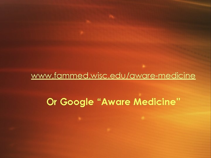 "www. fammed. wisc. edu/aware-medicine Or Google ""Aware Medicine"""