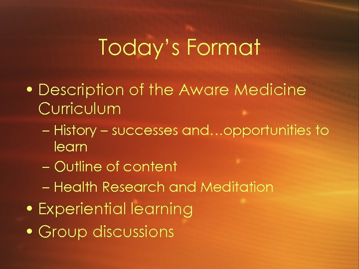 Today's Format • Description of the Aware Medicine Curriculum – History – successes and…opportunities