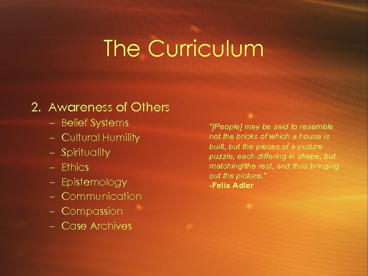 The Curriculum 2. Awareness of Others – – – – Belief Systems Cultural Humility