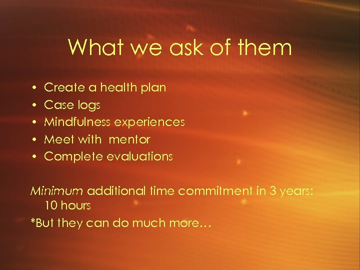 What we ask of them • • • Create a health plan Case logs
