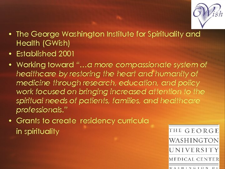 • The George Washington Institute for Spirituality and Health (GWish) • Established 2001