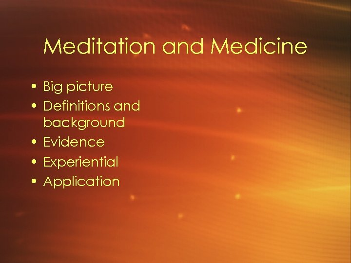 Meditation and Medicine • Big picture • Definitions and background • Evidence • Experiential