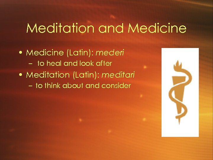 Meditation and Medicine • Medicine (Latin): mederi – to heal and look after •