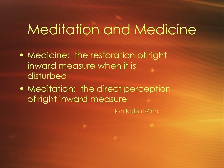 Meditation and Medicine • Medicine: the restoration of right inward measure when it is