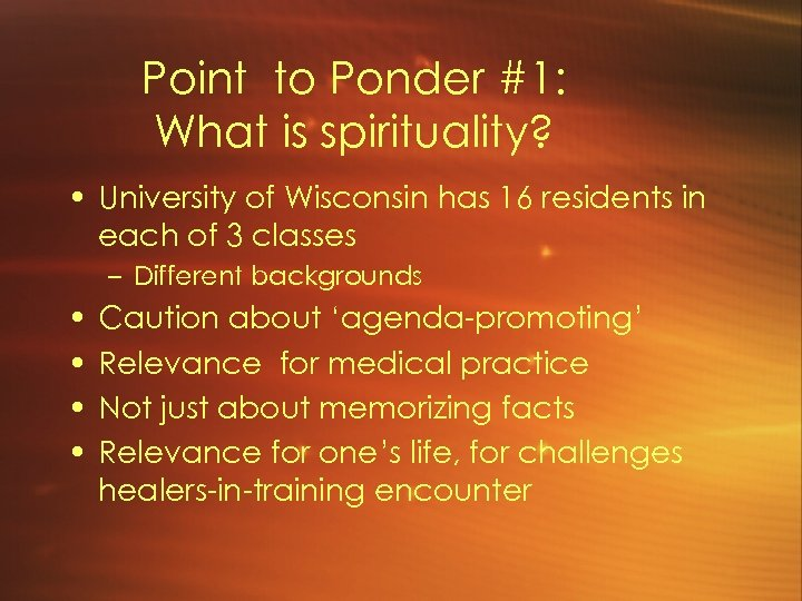 Point to Ponder #1: What is spirituality? • University of Wisconsin has 16 residents