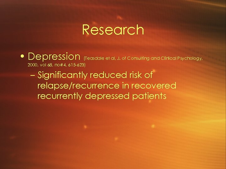 Research • Depression (Teasdale et al, J. of Consulting and Clinical Psychology, 2000, vol