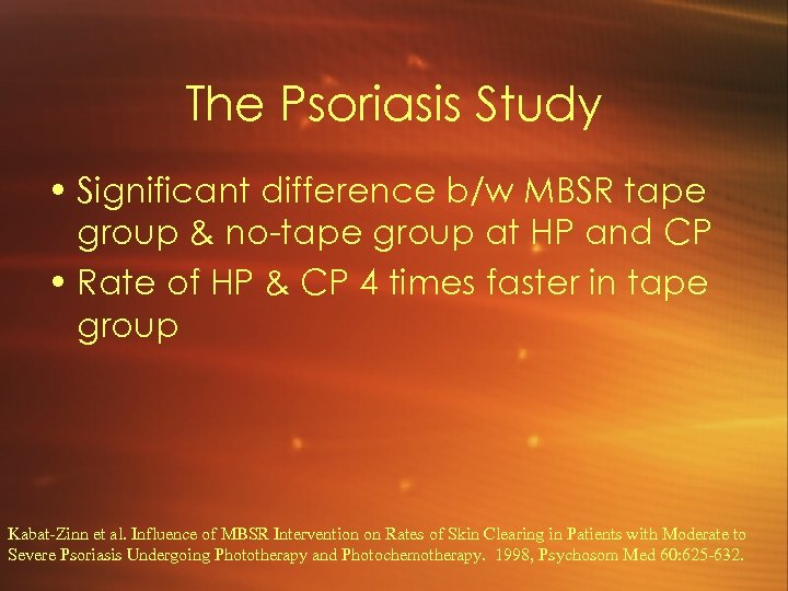 The Psoriasis Study • Significant difference b/w MBSR tape group & no-tape group at