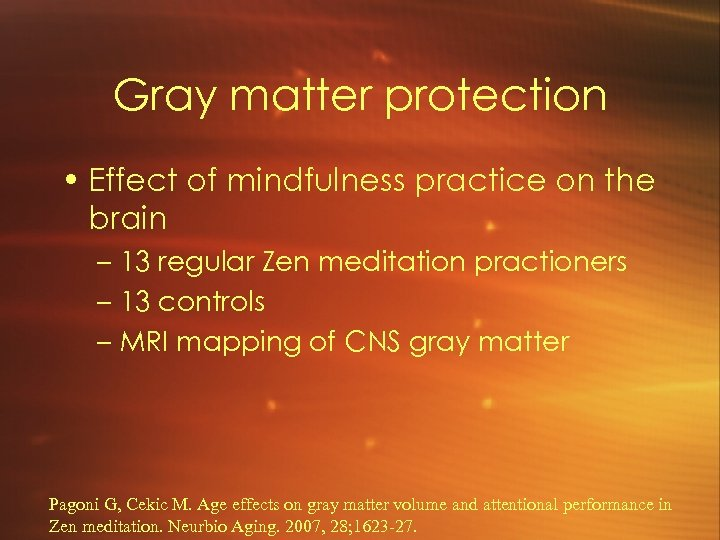 Gray matter protection • Effect of mindfulness practice on the brain – 13 regular