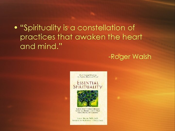 "• ""Spirituality is a constellation of practices that awaken the heart and mind."