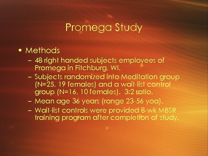 Promega Study • Methods – 48 right handed subjects employees of Promega in Fitchburg,