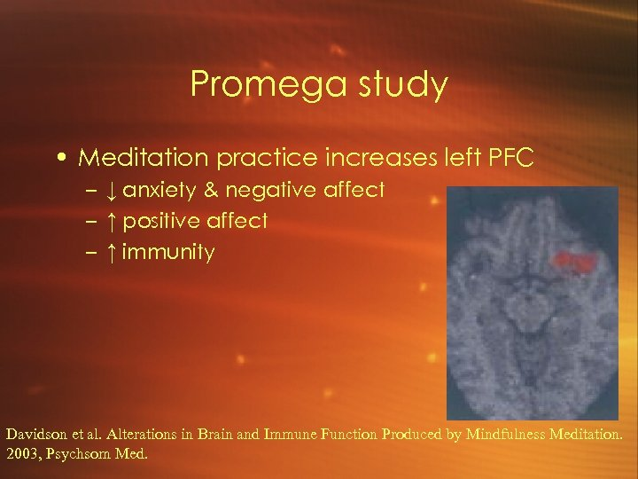 Promega study • Meditation practice increases left PFC – ↓ anxiety & negative affect