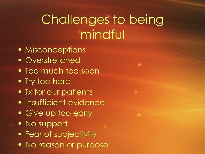 Challenges to being mindful • • • Misconceptions Overstretched Too much too soon Try