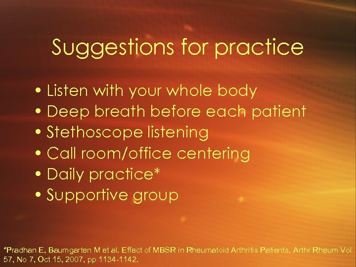 Suggestions for practice • Listen with your whole body • Deep breath before each