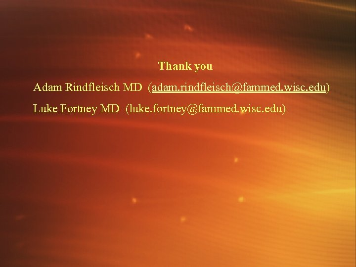 Thank you Adam Rindfleisch MD (adam. rindfleisch@fammed. wisc. edu) Luke Fortney MD (luke. fortney@fammed.