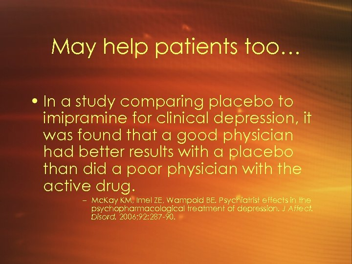 May help patients too… • In a study comparing placebo to imipramine for clinical