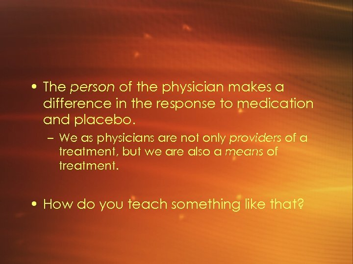 • The person of the physician makes a difference in the response to