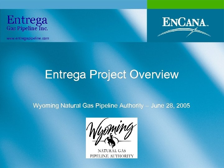 Entrega Gas Pipeline Inc. www. entregapipeline. com Entrega Project Overview Wyoming Natural Gas Pipeline