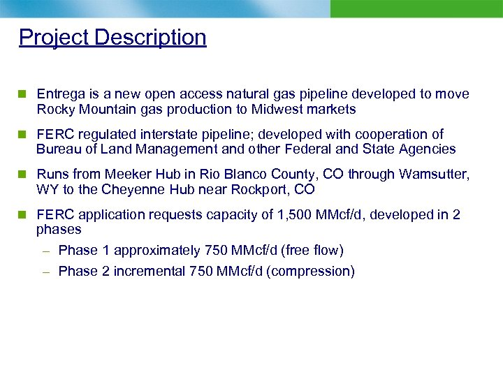 Project Description n Entrega is a new open access natural gas pipeline developed to