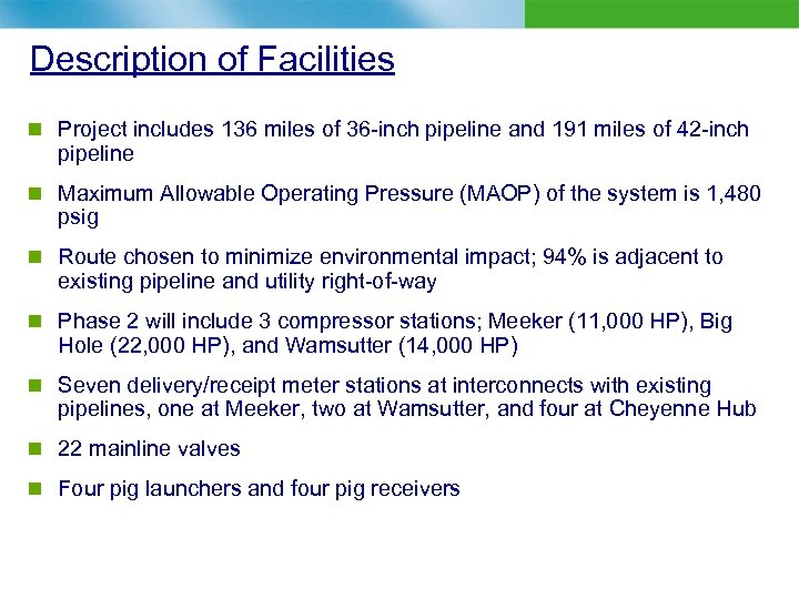 Description of Facilities n Project includes 136 miles of 36 -inch pipeline and 191