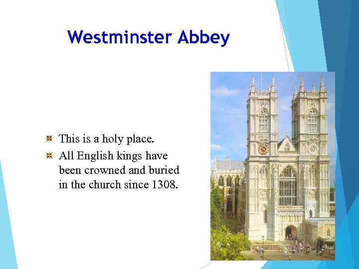 Westminster Abbey This is a holy place. All English kings have been crowned and