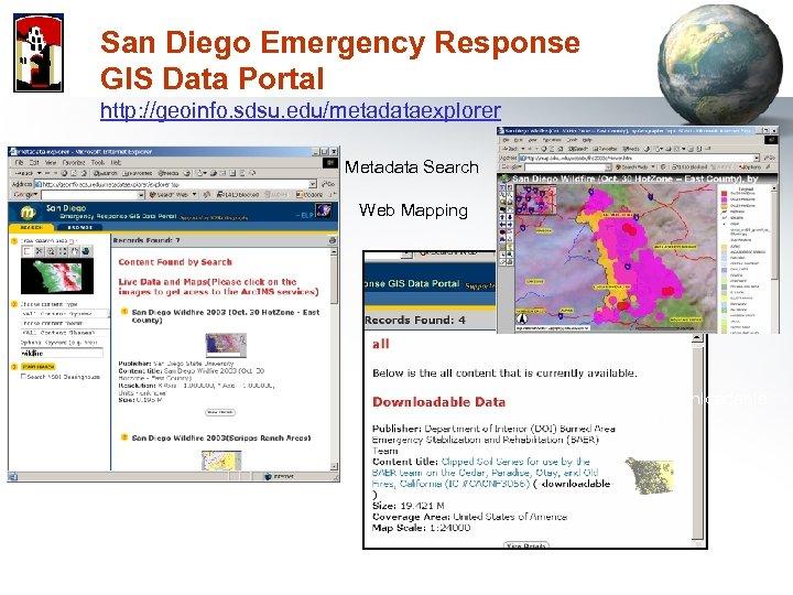 San Diego Emergency Response GIS Data Portal http: //geoinfo. sdsu. edu/metadataexplorer Metadata Search Web