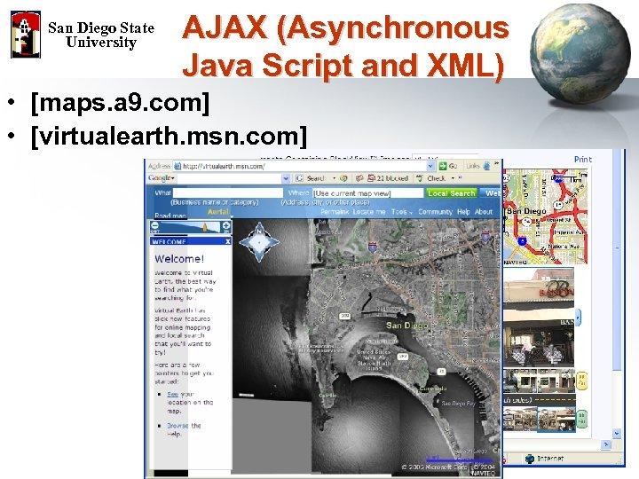 San Diego State University AJAX (Asynchronous Java Script and XML) • [maps. a 9.