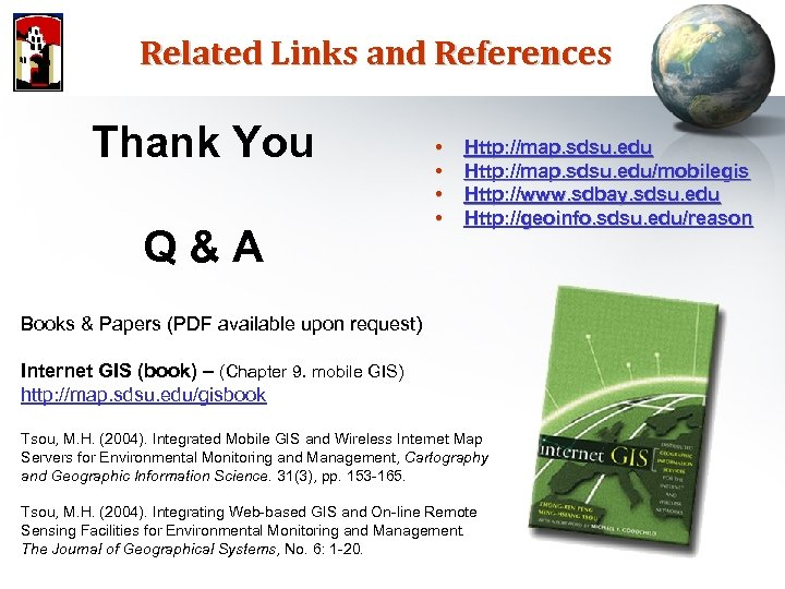 Related Links and References Thank You Q&A • • Http: //map. sdsu. edu/mobilegis Http: