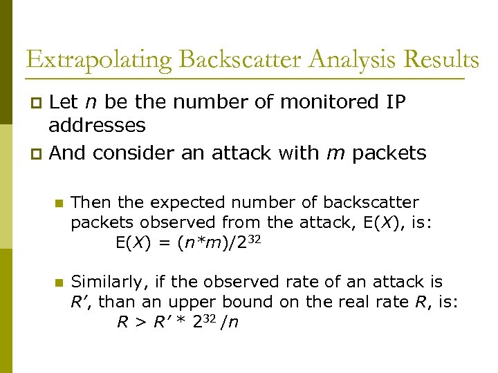 Extrapolating Backscatter Analysis Results Let n be the number of monitored IP addresses p