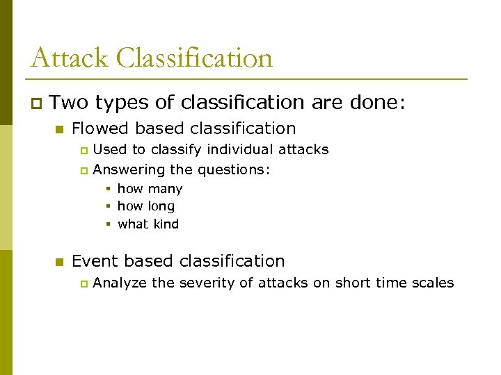 Attack Classification p Two types of classification are done: n Flowed based classification Used