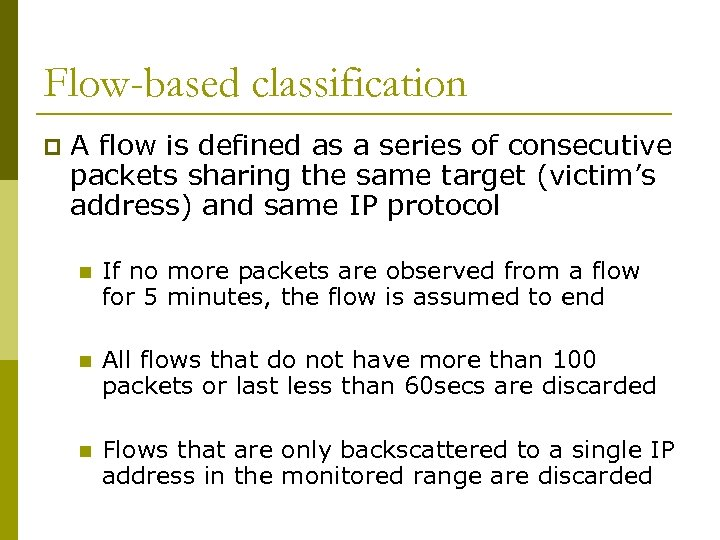 Flow-based classification p A flow is defined as a series of consecutive packets sharing