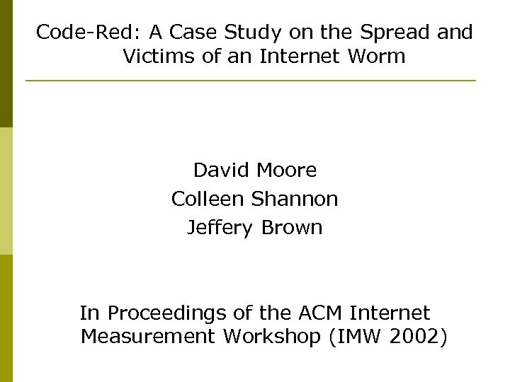 Code-Red: A Case Study on the Spread and Victims of an Internet Worm David