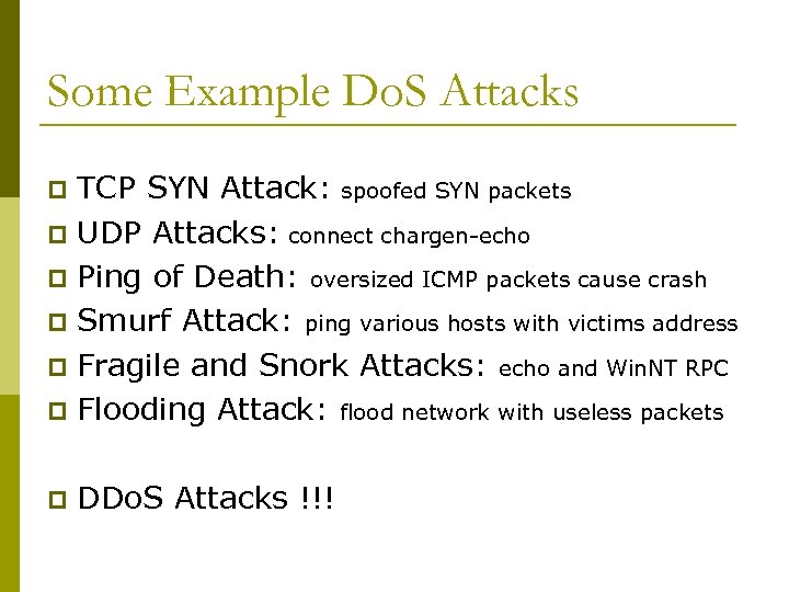 Some Example Do. S Attacks TCP SYN Attack: spoofed SYN packets p UDP Attacks: