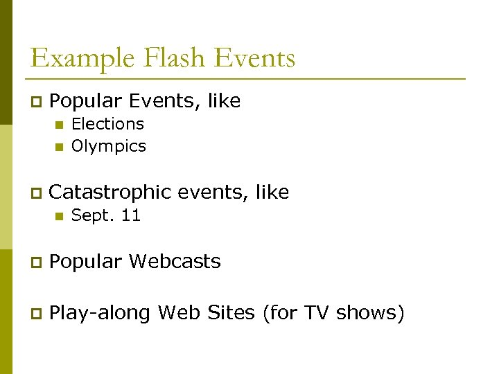 Example Flash Events p Popular Events, like n n p Elections Olympics Catastrophic events,