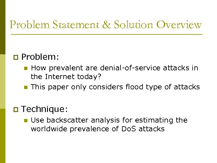 Problem Statement & Solution Overview p Problem: n n p How prevalent are denial-of-service
