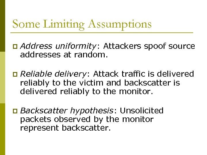 Some Limiting Assumptions p Address uniformity: Attackers spoof source addresses at random. p Reliable