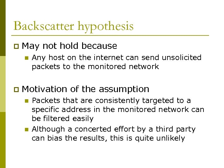 Backscatter hypothesis p May not hold because n p Any host on the internet