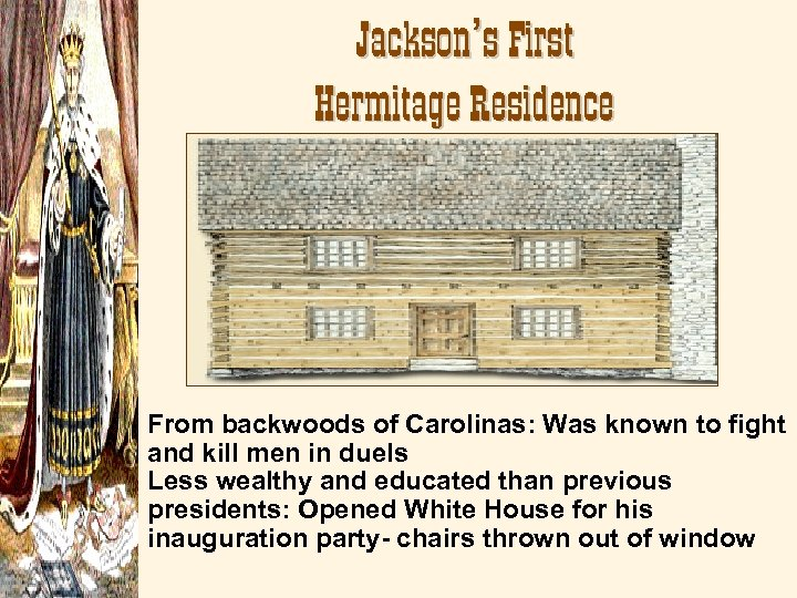 Jackson's First Hermitage Residence From backwoods of Carolinas: Was known to fight and kill