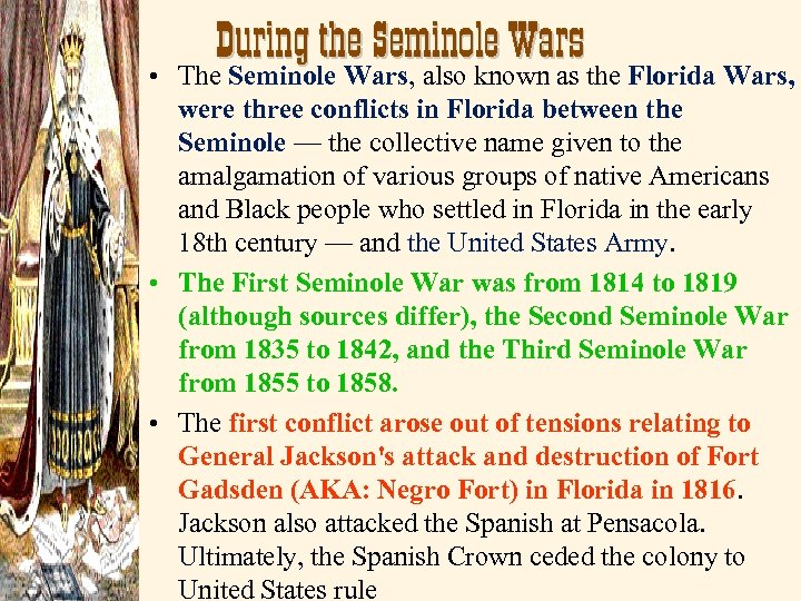 • During the Seminole Wars The Seminole Wars, also known as the Florida
