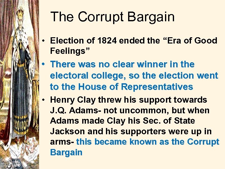 """The Corrupt Bargain • Election of 1824 ended the """"Era of Good Feelings"""" •"""