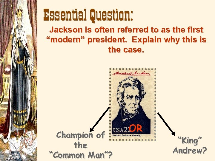 """Essential Question: Jackson is often referred to as the first """"modern"""" president. Explain why"""