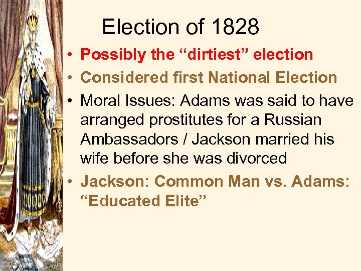 """Election of 1828 • Possibly the """"dirtiest"""" election • Considered first National Election •"""