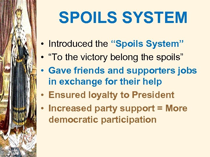 """SPOILS SYSTEM • Introduced the """"Spoils System"""" • """"To the victory belong the spoils"""""""