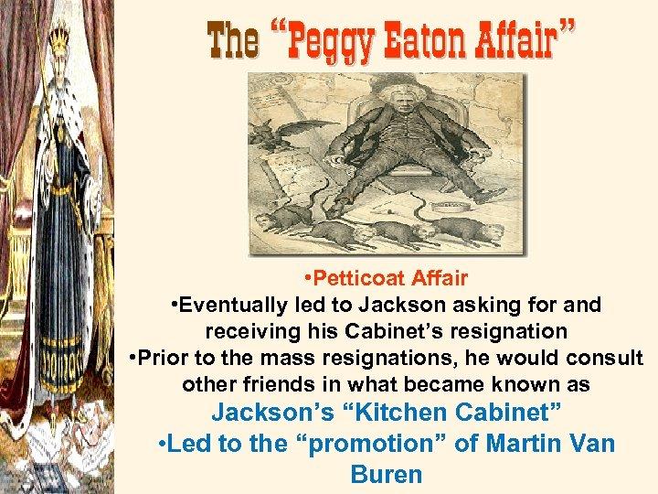 """The """"Peggy Eaton Affair"""" • Petticoat Affair • Eventually led to Jackson asking for"""