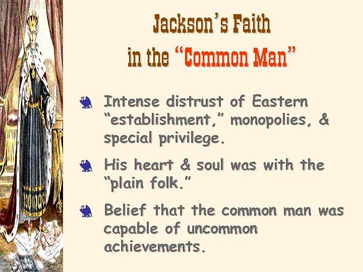 "Jackson's Faith in the ""Common Man"" 3 3 3 Intense distrust of Eastern ""establishment,"