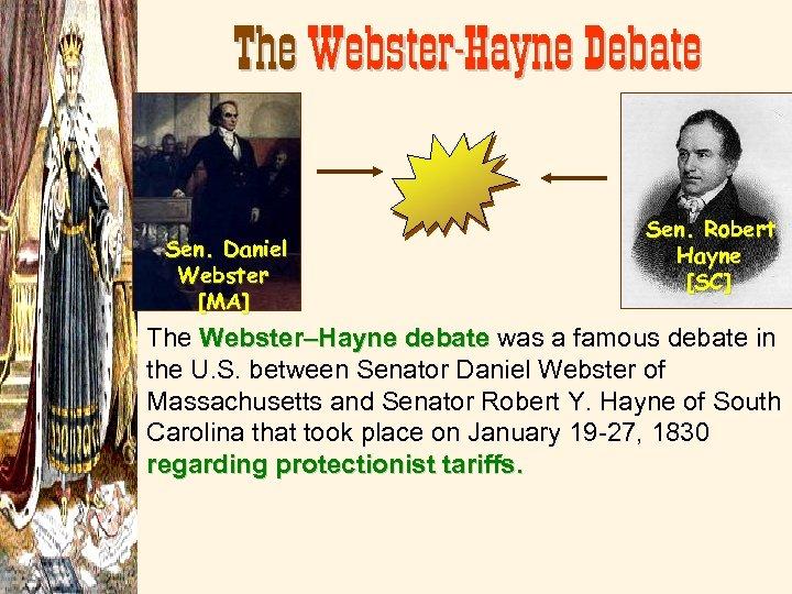 The Webster-Hayne Debate Sen. Daniel Webster [MA] Sen. Robert Hayne [SC] The Webster–Hayne debate