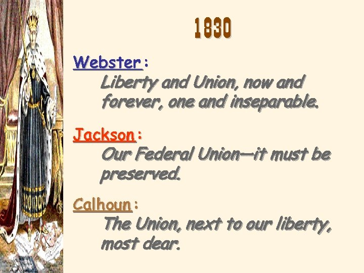 1830 Webster : Liberty and Union, now and forever, one and inseparable. Jackson :