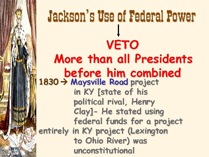 Jackson's Use of Federal Power VETO More than all Presidents before him combined 1830