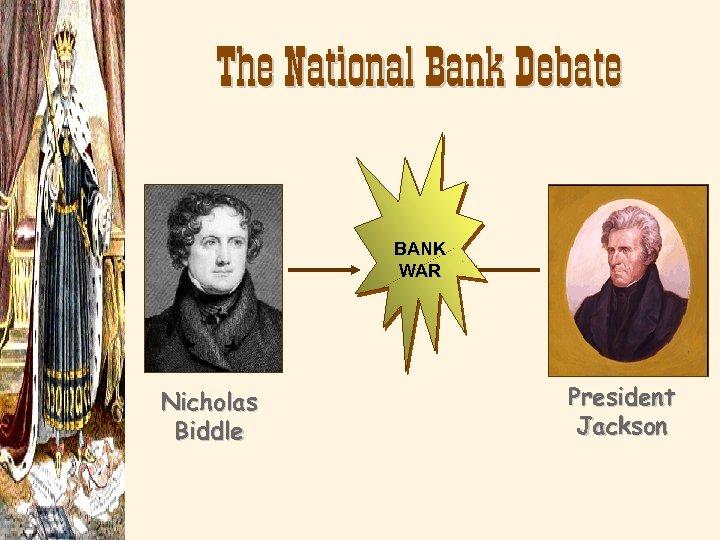 The National Bank Debate BANK WAR Nicholas Biddle President Jackson