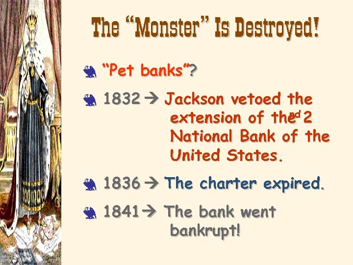 """The """"Monster"""" Is Destroyed! 3 3 """"Pet banks""""? 1832 Jackson vetoed the nd extension"""