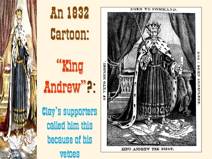 """An 1832 Cartoon: """"King Andrew""""? : Clay's supporters called him this because of his"""